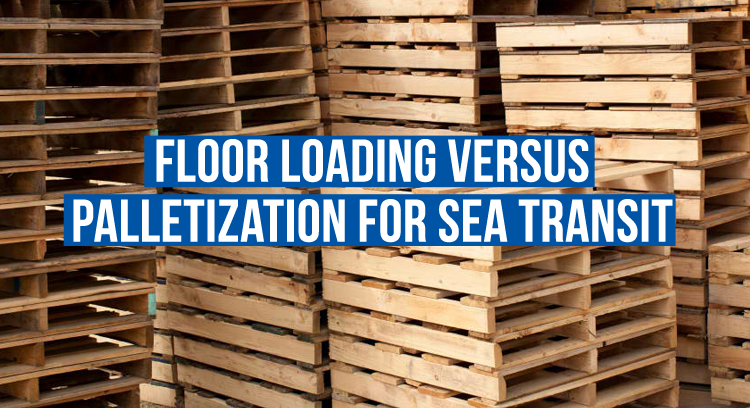Floor Loading versus Palletization for Sea Transit