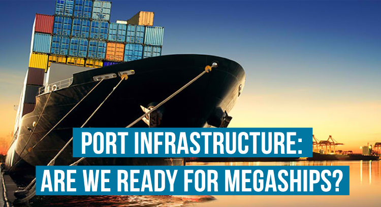 Port Infrastructure - Are We Ready for Megaships