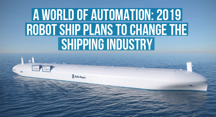 A World of Automation 2019 Robot Ship Plans To Change The Shipping Industry