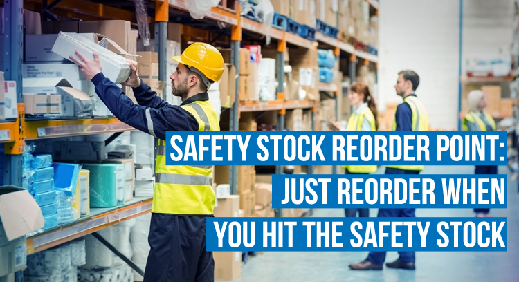 Safety Stock Reorder Point: Just Reorder When You Hit The Safety Stock